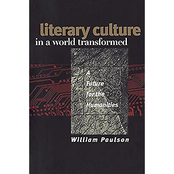 Literary Culture in a World Transformed - A Future for the Humanities