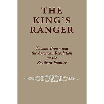 The King's Ranger - Thomas Brown and the American Revolution on the So