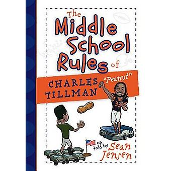 The Middle School Rules of Charles Tillman -  -Peanut - by Sean Jensen -