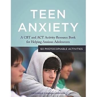 Tonåring ångest - en KBT och ACT aktivitetsbok resurs för att hjälpa Anxiou
