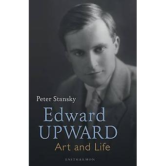 Edward Upward - Art and Life by Peter Stansky - 9781910392843 Book