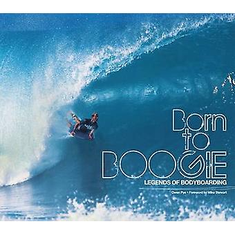 Born to Boogie - Legends of Bodyboarding by Owen Pye - 9780956789327 B