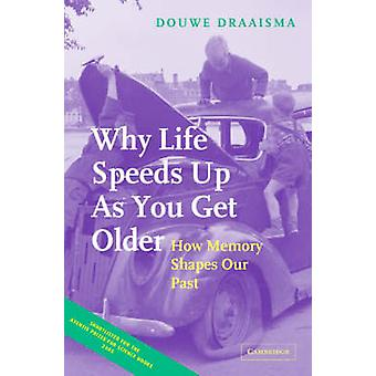 Why Life Speeds Up as You Get Older - How Memory Shapes Our Past by Do