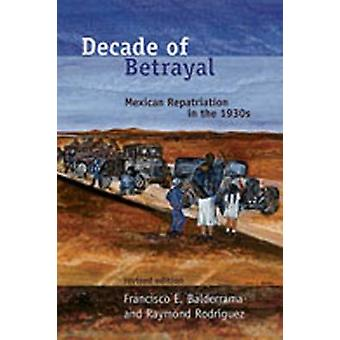 Decade of Betrayal - Mexican Repatriation in the 1930s by Francisco E.
