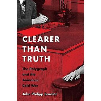 Plus claire que la vérité - le détecteur de mensonges et de la guerre froide par Raphael