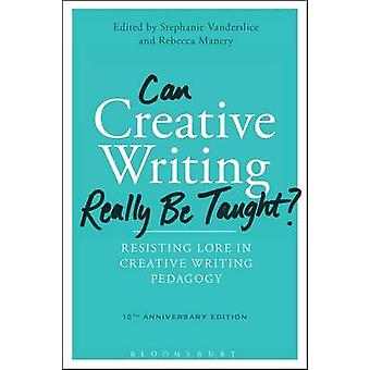 Can Creative Writing Really be Taught? - Resisting Lore in Creative Wr