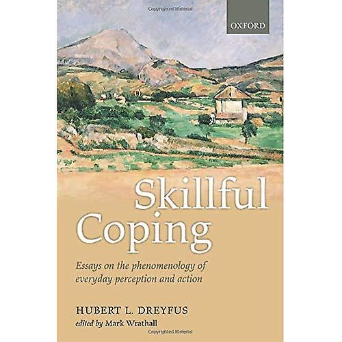 Skillful Coping  Essays on the phenomenology of everyday perception and action