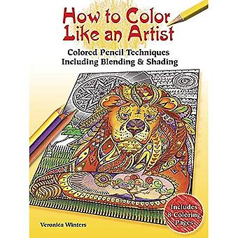 How to Color Like an Artist:�Instructions for Blending,�Shading and Other Techniques