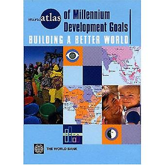 Miniatlas of Millennium Development Goals: Building a Better World (MiniAtlas (world bank))