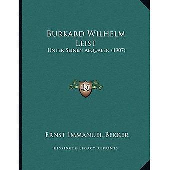 Burkard Wilhelm Leist: Unter Seinen Aequalen (1907)