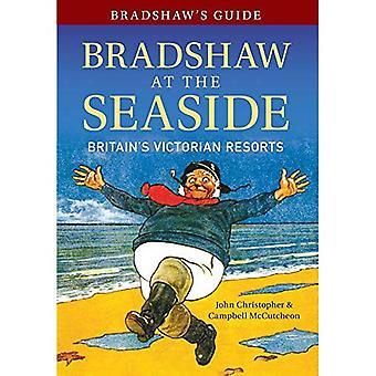 Bradshaw's Guide: Bradshaw nad morzem: Wielkiej Brytanii wiktoriański Resorts