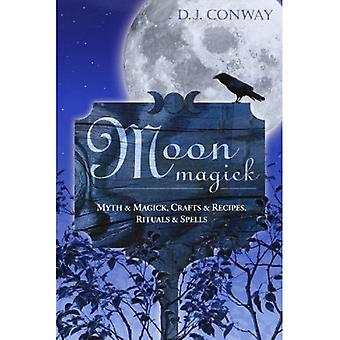Moon Magic: Myth and Magic, Crafts and Recipes, Rituals and Spells (Llewellyn's Practical Magick)
