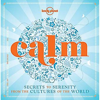 Calm (mini edition): Secrets to Serenity from the Cultures of the World (Lonely Planet General Reference)