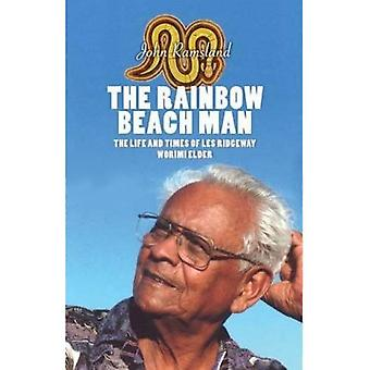 The Rainbow Beach Man : The Life And Times Of Les Ridgeway, Worimi Elder.