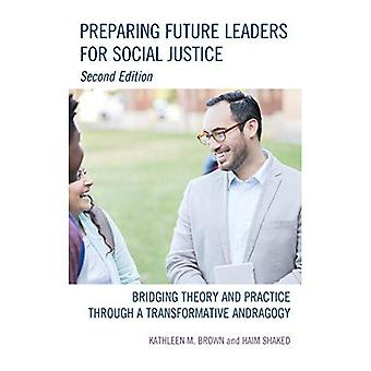 Preparing Future Leaders for Social Justice: Bridging Theory and Practice through a Transformative Andragogy (Bridging Theory and Practice)