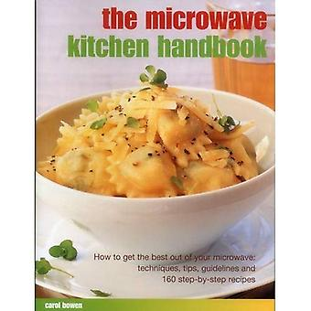 The Microwave Kitchen Handbook: How to Get the Best Out of Your Microwave: Techniques, Tips, Guidelines and 160...