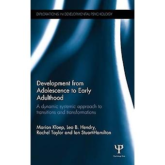 Development from Adolescence to Early Adulthood  A dynamic systemic approach to transitions and transformations by Kloep & Marion
