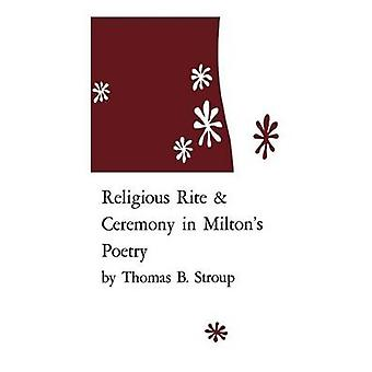 Religious Rite and Ceremony in Miltons Poetry by Stroup & Thomas B.