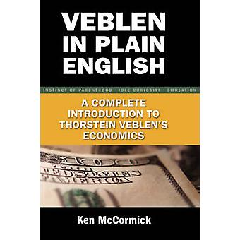 Veblen in Plain English A Complete Introduction to Thorstein Veblens Economics by McCormick & Ken