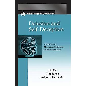 Delusion and SelfDeception  Affective and Motivational Influences on Belief Formation by Bayne & Tim