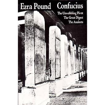 Confucius The Great Digest the Unwobbling Pivot the Analects by Pound & Ezra