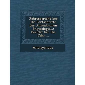 Rapport annuel Ber Die Fortschritte Der Animalischen Physiologie... Bericht Ber Das Jahr... da Anonymous