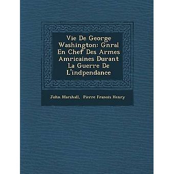 Vida De George Washington Gnral En Chef Des Armes Amricaines Durant La Guerre De Lindpendance por Marshall y John