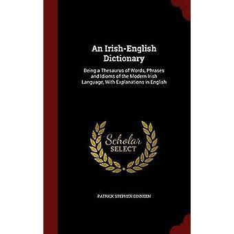 Un dictionnaire IrishEnglish est un dictionnaire des synonymes des mots des Phrases et expressions idiomatiques de la langue irlandaise moderne avec des explications en anglais par Stephen Dinneen & Patrick