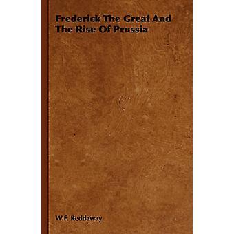 Frédéric le grand et l'ascension de la Prusse par Reddaway & W.F.