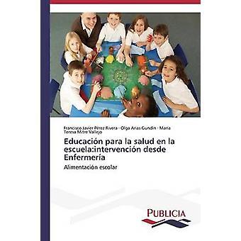 Educacin para la salud en la escuelaintervencin desde Enfermera by Prez Rivera Francisco Javier