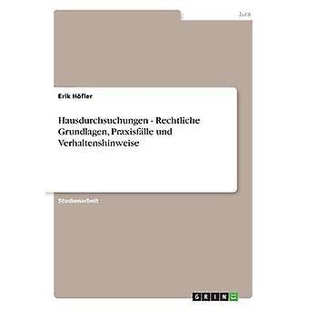 Hausdurchsuchungen  Rechtliche Grundlagen Praxisflle und Verhaltenshinweise by Hfler & Erik