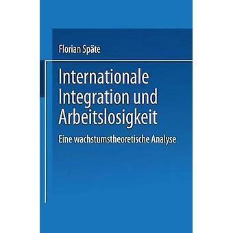Internationale Integration und Arbeitslosigkeit  Eine wachstumstheoretische Analyse by Spte & Florian