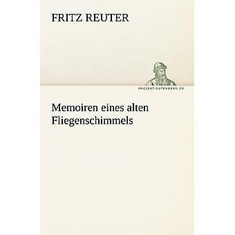 Memoiren Eines Alten Fliegenschimmels by Reuter & Fritz