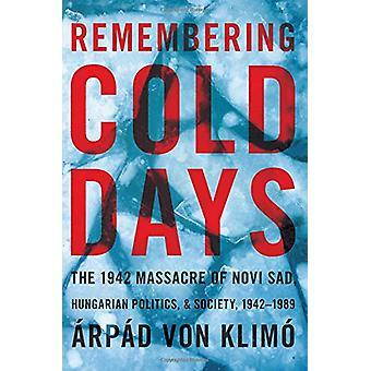 Remembering Cold Days - The Novi Sad Massacre in Hungarian Politics an