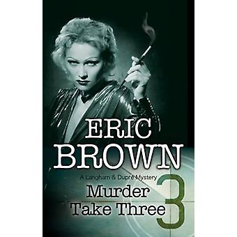 Murder Take Three - A British Country House Mystery by Eric Brown - 97