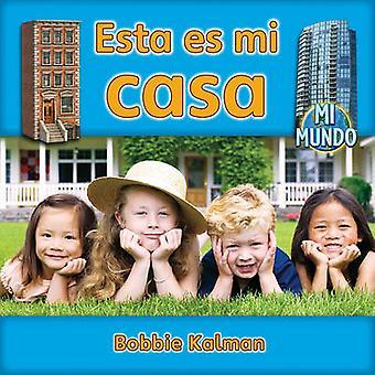 Esta Es Mi Casa by Bobbie Kalman - 9780778785866 Book