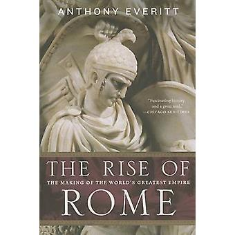 The Rise of Rome - The Making of the World's Greatest Empire by Anthon