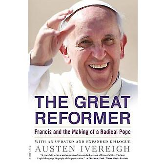 The Great Reformer - Francis and the Making of a Radical Pope by Auste