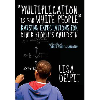 -Multiplication is for White People - - Raising Expectations for Other