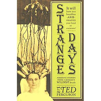 Strange Days - Amazing Stories from Canada's Wildest Decade by Ted Fer