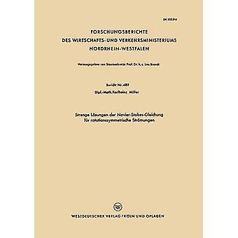 Strenge Lsungen der NavierStokesGleichung fr rotationssymmetrische Strmungen by Mller & Karlheinz