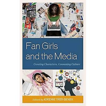 Fan Girls and the Media Creating Characters Consuming Culture by TrierBieniek & Adrienne