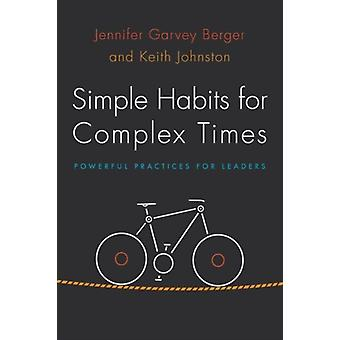 Simple Habits for Complex Times (Paperback) by Berger Jennifer Garvey Johnston Keith