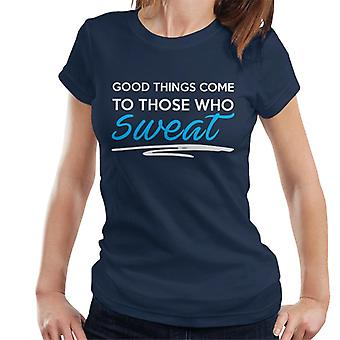 Good Things Come To Those Who Sweat Gym Inspiration Women's T-Shirt