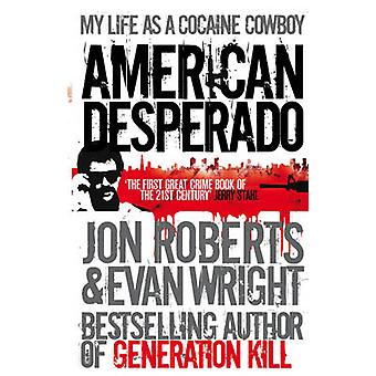 American Desperado - My Life as a Cocaine Cowboy by Evan Wright - Jon