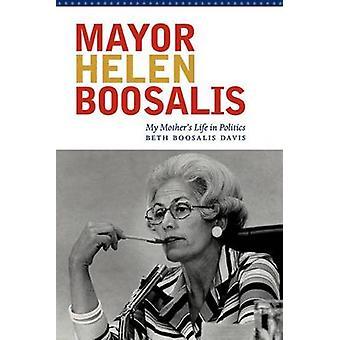 Mayor Helen Boosalis - My Mother's Life in Politics by Beth Boosalis D