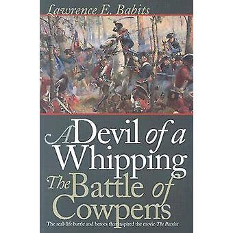 A Devil of a Whipping - The Battle of Cowpens by Lawrence E. Babits -
