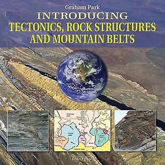Introducing Tectonics - Rock Structures and Mountain Belts by Graham