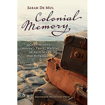 Colonial Memory - Contemporary Women's Travel Writing in Britain and t