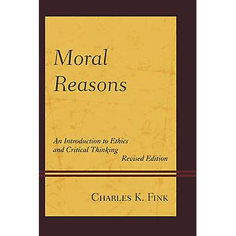 Moral Reasons - An Introduction to Ethics and Critical Thinking by Cha